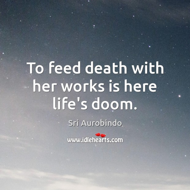 To feed death with her works is here life's doom. Image