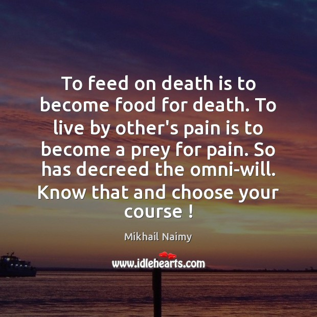 To feed on death is to become food for death. To live Pain Quotes Image