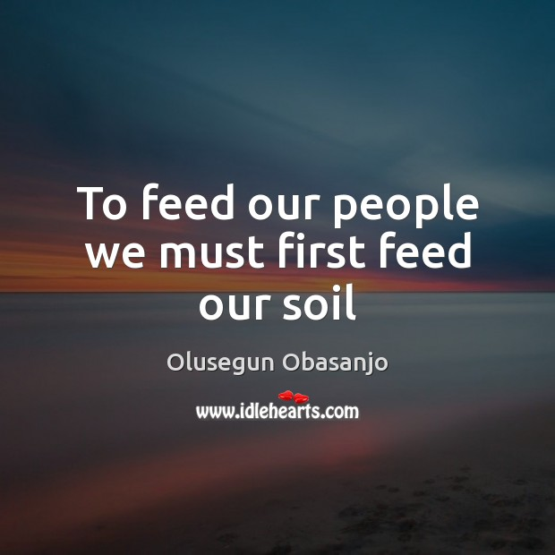 To feed our people we must first feed our soil Image