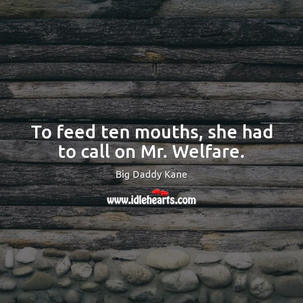 Image, To feed ten mouths, she had to call on Mr. Welfare.