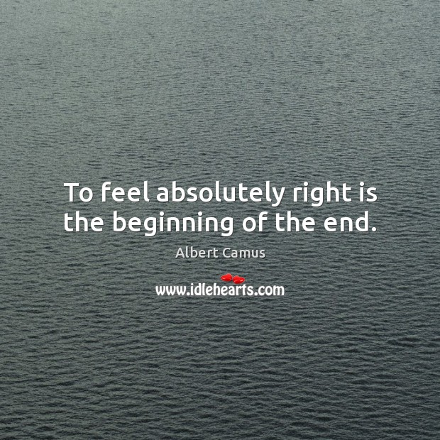 Image, To feel absolutely right is the beginning of the end.