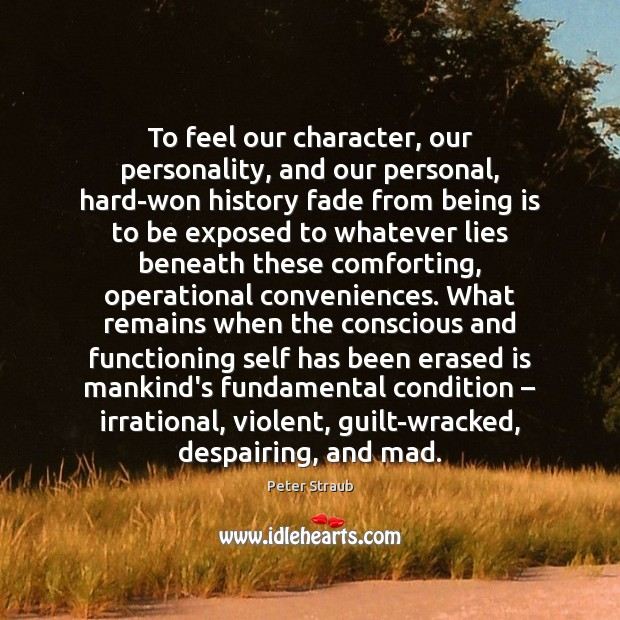 To feel our character, our personality, and our personal, hard-won history fade Guilt Quotes Image