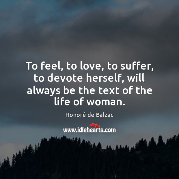 To feel, to love, to suffer, to devote herself, will always be Image