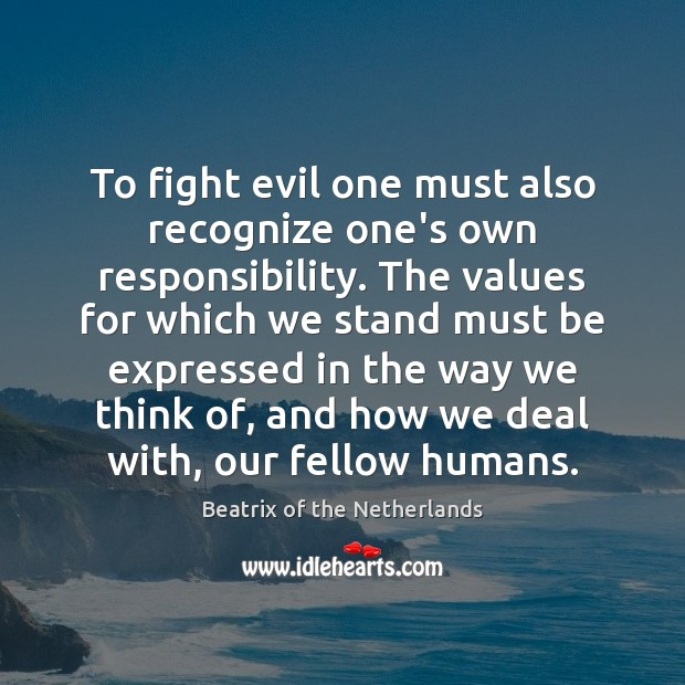 To fight evil one must also recognize one's own responsibility. The values Image