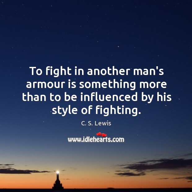 Image, To fight in another man's armour is something more than to be