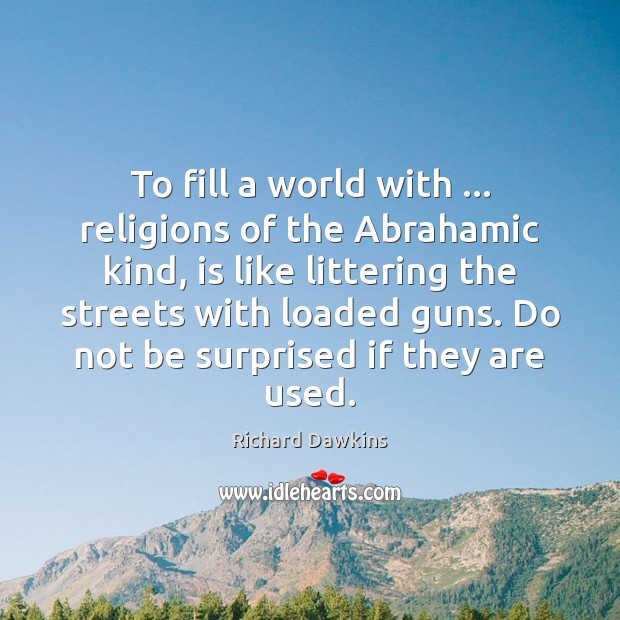 To fill a world with … religions of the Abrahamic kind, is like Image