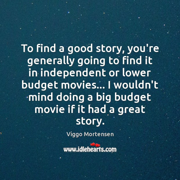 To find a good story, you're generally going to find it in Viggo Mortensen Picture Quote