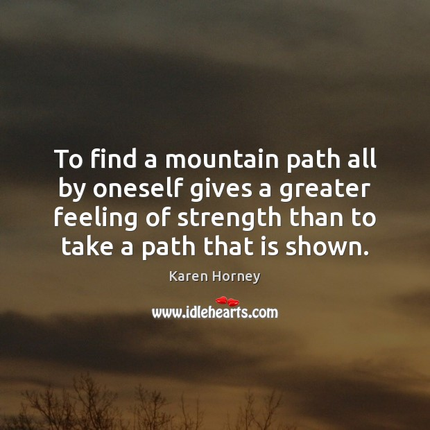 To find a mountain path all by oneself gives a greater feeling Image