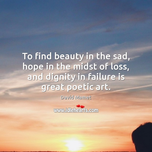 Image, To find beauty in the sad, hope in the midst of loss,