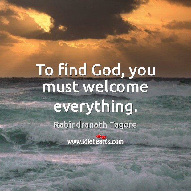 To find God, you must welcome everything. Image