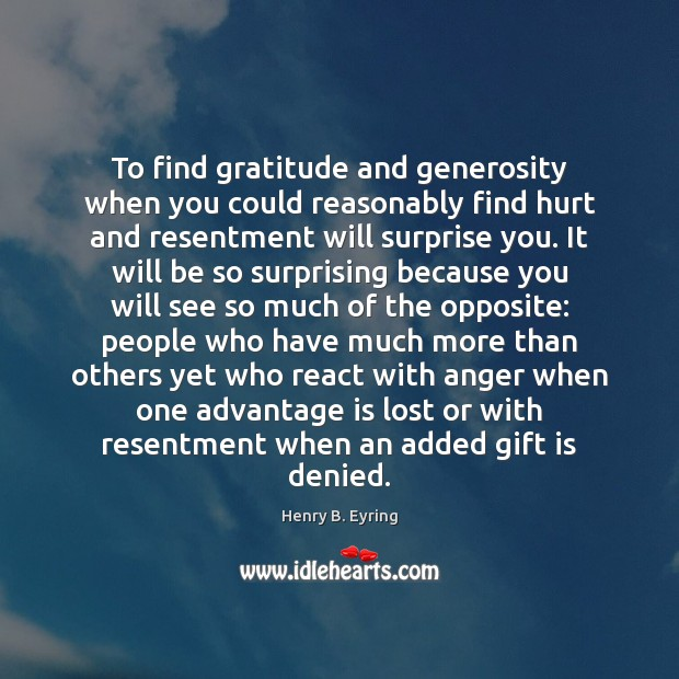 To find gratitude and generosity when you could reasonably find hurt and Image