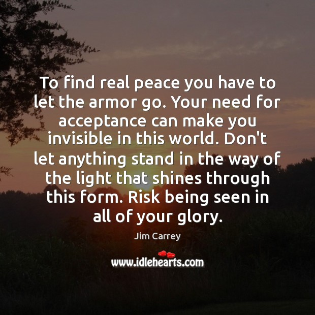 To find real peace you have to let the armor go. Your Image