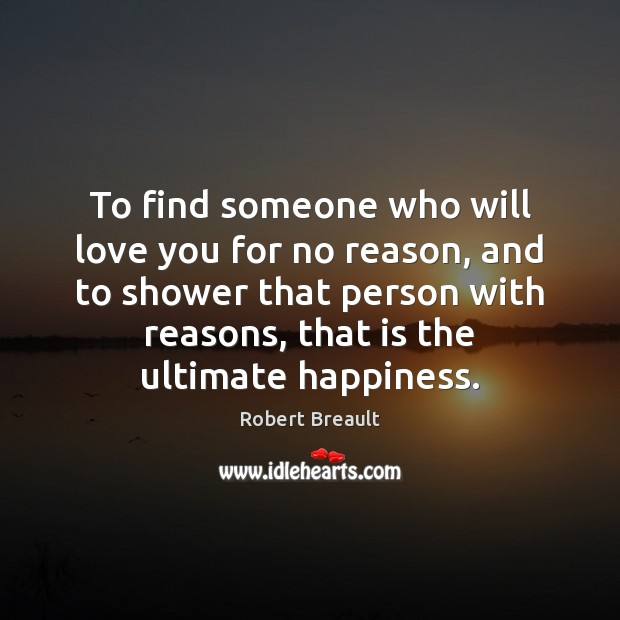 To find someone who will love you for no reason, and to Image