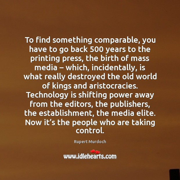 To find something comparable, you have to go back 500 years to the Rupert Murdoch Picture Quote