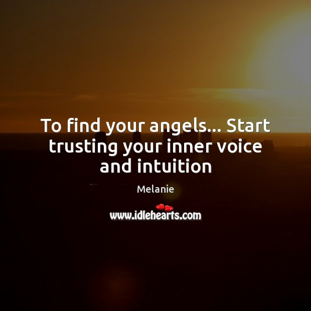 To find your angels… Start trusting your inner voice and intuition Image