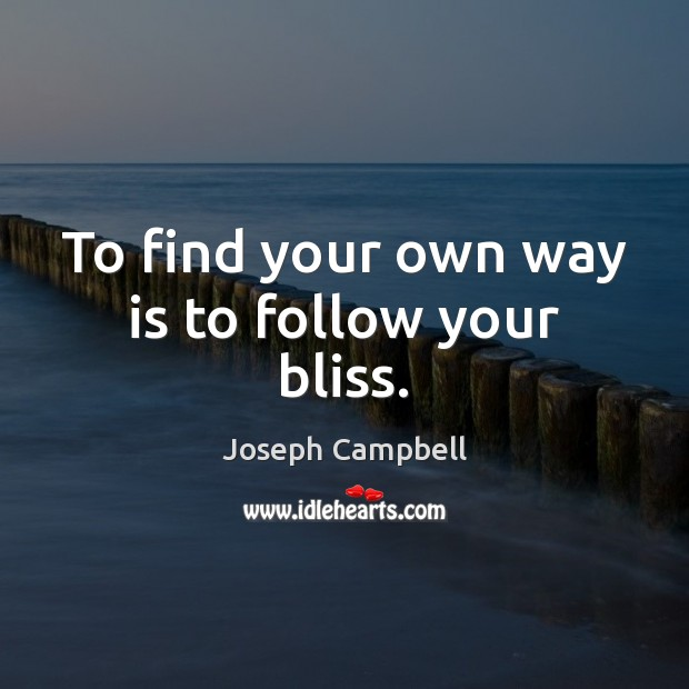To find your own way is to follow your bliss. Image
