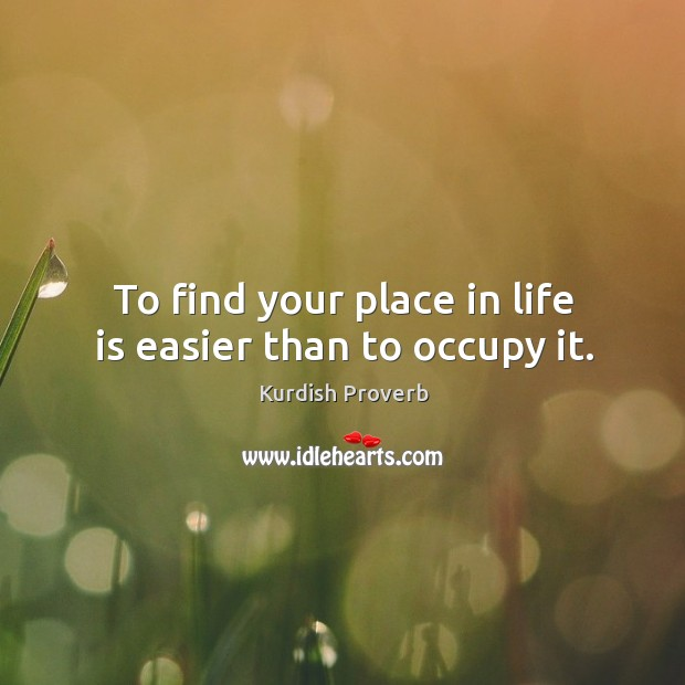 Image, To find your place in life is easier than to occupy it.