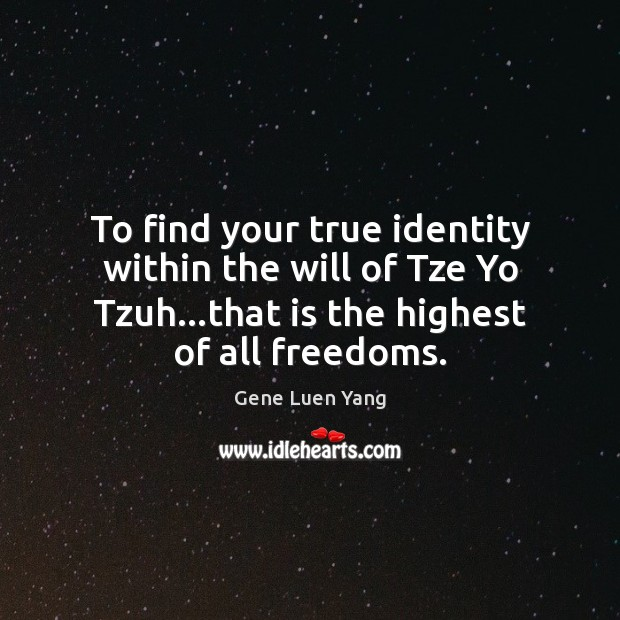 To find your true identity within the will of Tze Yo Tzuh… Gene Luen Yang Picture Quote
