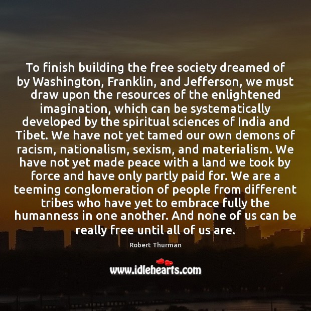 To finish building the free society dreamed of by Washington, Franklin, and Image