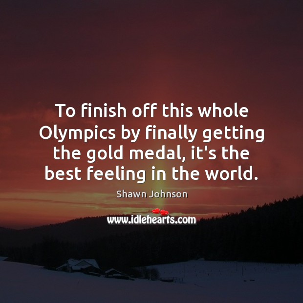 To finish off this whole Olympics by finally getting the gold medal, Image