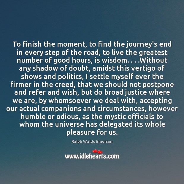 To finish the moment, to find the journey's end in every step Journey Quotes Image