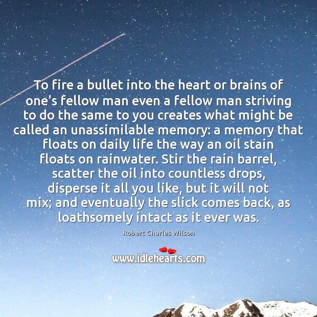 To fire a bullet into the heart or brains of one's fellow Robert Charles Wilson Picture Quote