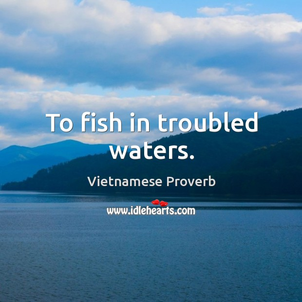 To fish in troubled waters. Vietnamese Proverbs Image