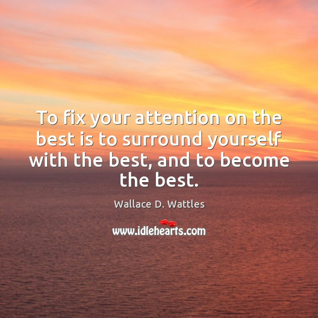 To fix your attention on the best is to surround yourself with Image