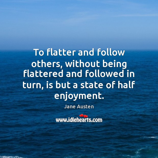 Image, To flatter and follow others, without being flattered and followed in turn,