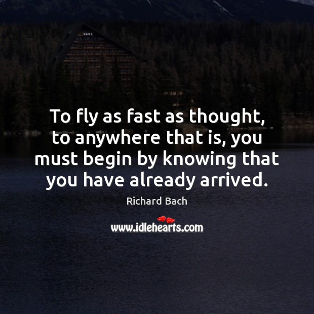 To fly as fast as thought, to anywhere that is, you must Richard Bach Picture Quote
