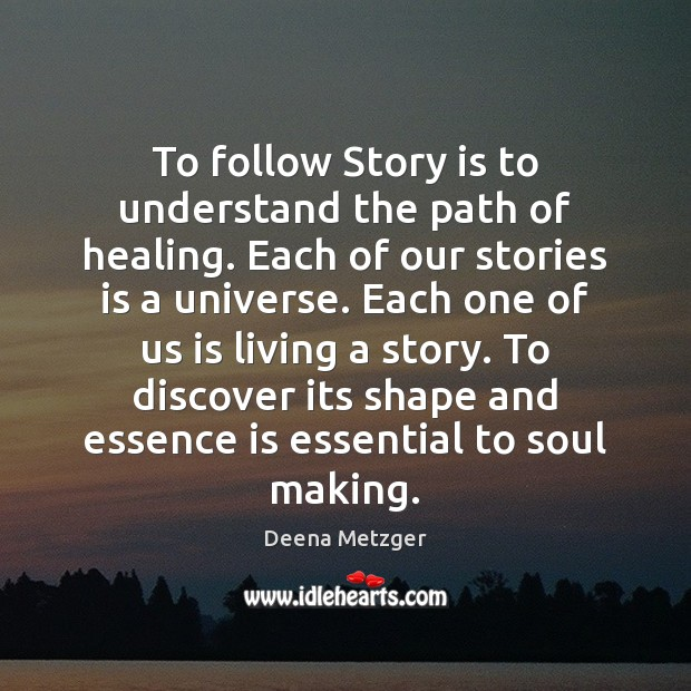 To follow Story is to understand the path of healing. Each of Image