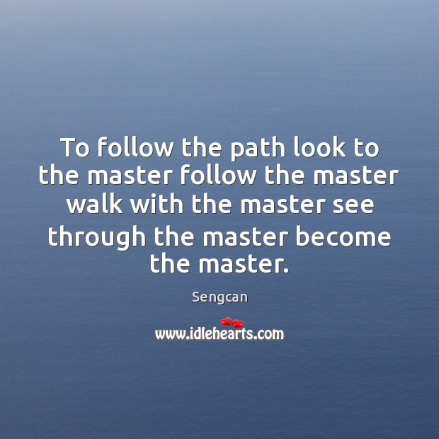 To follow the path look to the master follow the master walk Image