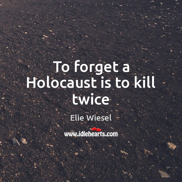 To forget a Holocaust is to kill twice Image