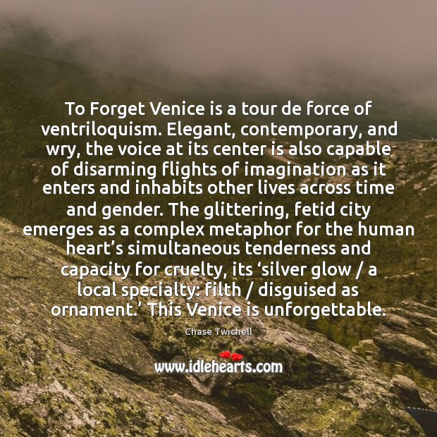 To Forget Venice is a tour de force of ventriloquism. Elegant, contemporary, Image