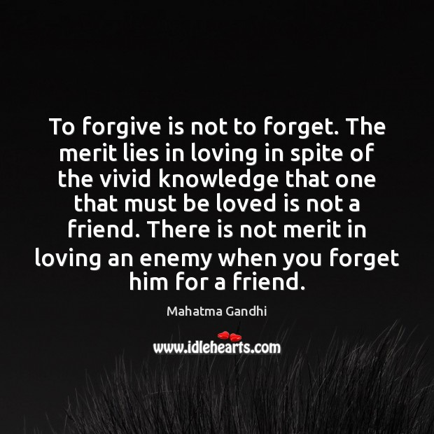 Image, To forgive is not to forget. The merit lies in loving in