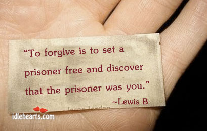 To Forgive Is To Set A Prisoner Free And…