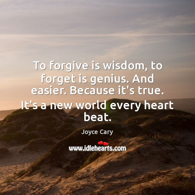 To forgive is wisdom, to forget is genius. And easier. Because it's Joyce Cary Picture Quote