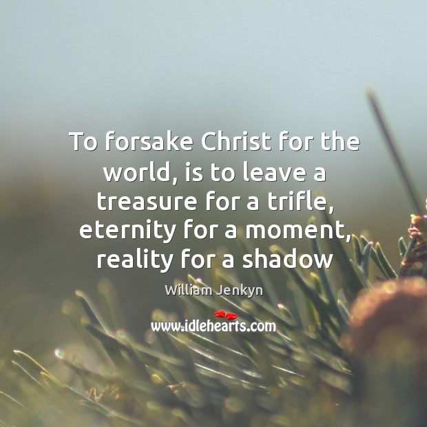 To forsake Christ for the world, is to leave a treasure for Image