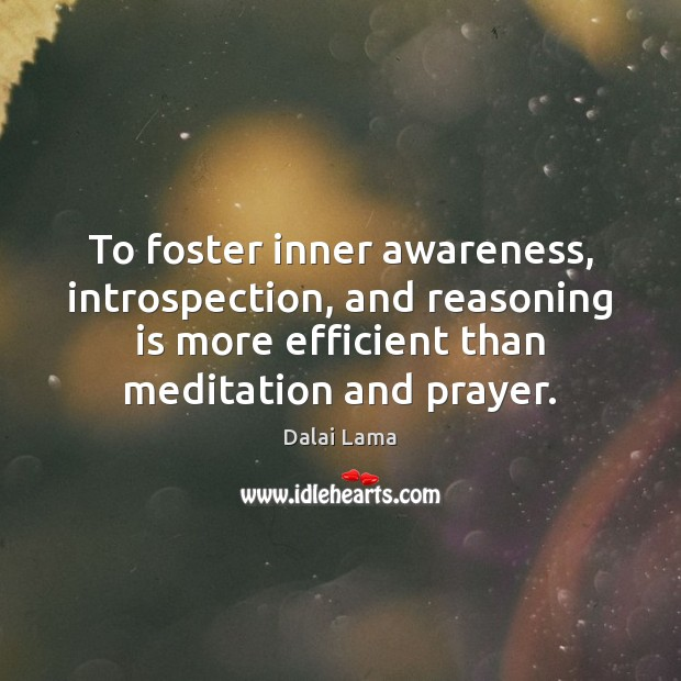 To foster inner awareness, introspection, and reasoning is more efficient than meditation Image