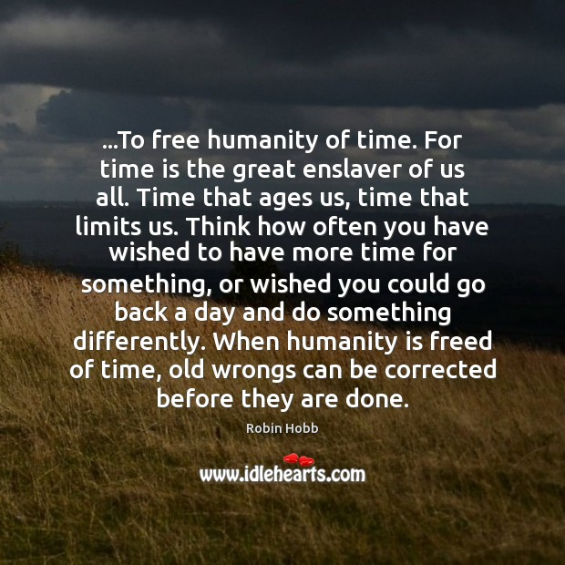Image, …To free humanity of time. For time is the great enslaver of