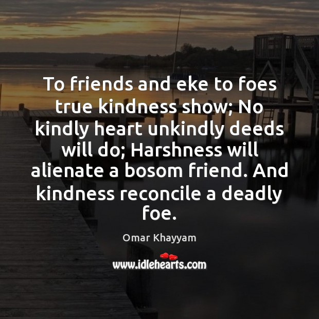 Image, To friends and eke to foes true kindness show; No kindly heart