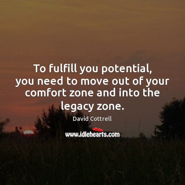 To fulfill you potential, you need to move out of your comfort David Cottrell Picture Quote