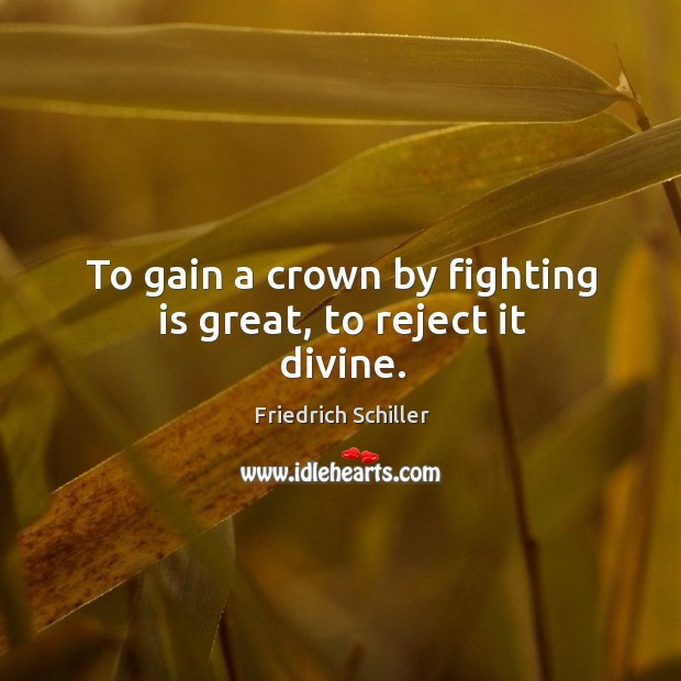 Image, To gain a crown by fighting is great, to reject it divine.