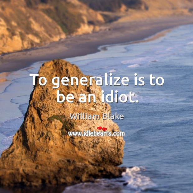 To generalize is to be an idiot. Image