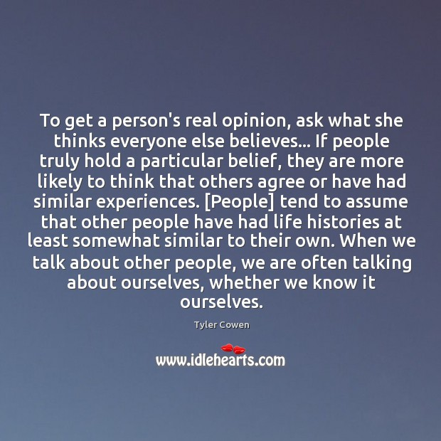 To get a person's real opinion, ask what she thinks everyone else Image