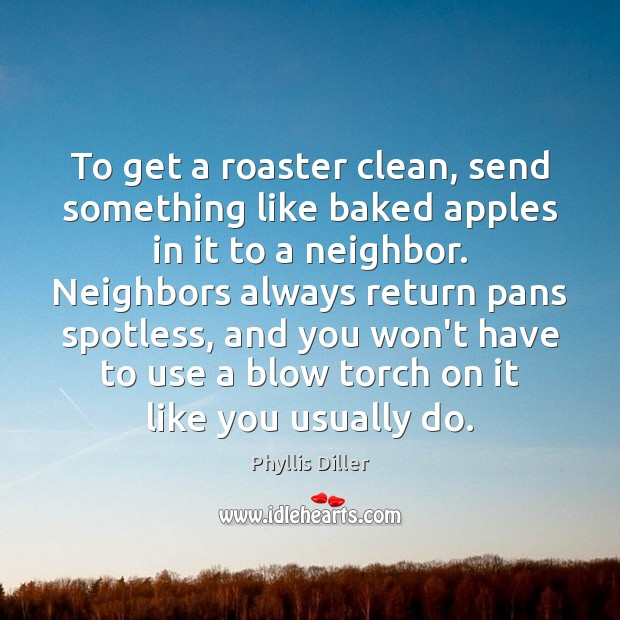 To get a roaster clean, send something like baked apples in it Image