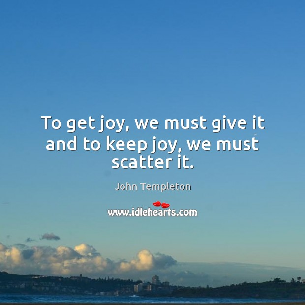 Image, To get joy, we must give it and to keep joy, we must scatter it.
