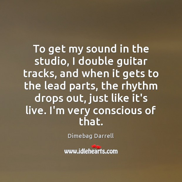 Image, To get my sound in the studio, I double guitar tracks, and