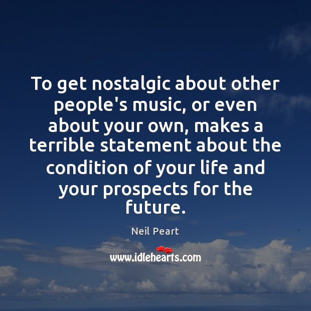 Image, To get nostalgic about other people's music, or even about your own,