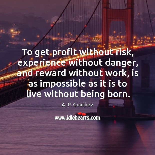Image, To get profit without risk, experience without danger, and reward without work